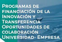 11 DE OCTUBRE   Programas de financiación de la innovación y transferencia. Oportunidades de colaboración Universidad-Empresa